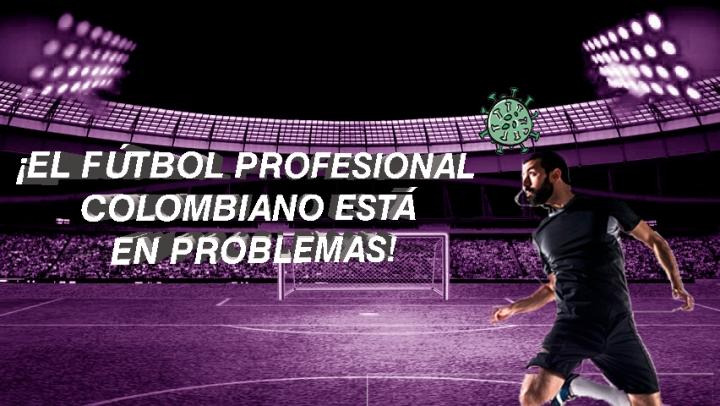 Fútbol profesional colombiano en apuros por COVID-19